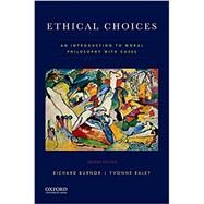 Ethical Choices An Introduction to Moral Philosophy with Cases by Burnor, Richard; Raley, Yvonne, 9780190464509