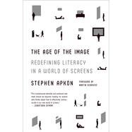 The Age of the Image Redefining Literacy in a World of Screens by Apkon, Stephen; Scorsese, Martin, 9780374534509