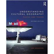 Understanding Cultural Geography: Places and Traces by Anderson; Jon, 9780415734509