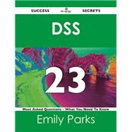 Dss 23 Success Secrets: 23 Most Asked Questions on Dss by Parks, Emily, 9781488524509