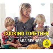 Cooking Together: Real Food for the Whole Family by Begner, Sara, 9781632204509