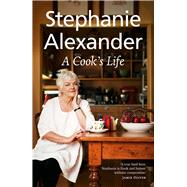 A Cook's Life by Alexander, Stephanie, 9781921384509