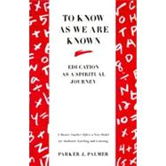 To Know As We Are Known by Palmer, Parker J., 9780060664510