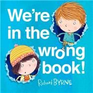We're in the Wrong Book! by Byrne, Richard; Byrne, Richard, 9781627794510