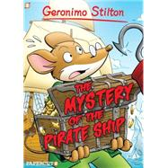 Geronimo Stilton Graphic Novels #17: The Mystery of the Pirate Ship by Stilton, Geronimo, 9781629914510