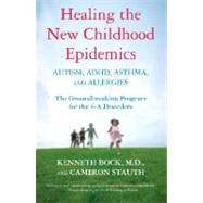 Healing the New Childhood Epidemics: Autism, ADHD, Asthma, and Allergies by BOCK, KENNETHSTAUTH, CAMERON, 9780345494511