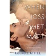 When Joss Met Matt by Cahill, Ellie, 9780553394511
