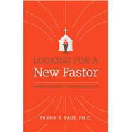 Looking for a New Pastor 10 Questions Every Church Should Ask by Page, Dr. Frank, 9781433644511