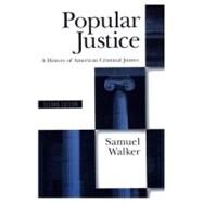 Popular Justice A History of American Criminal Justice by Walker, Samuel, 9780195074512