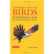 A Photographic Guide to the Birds of Southeast Asia: Including the Philippines & Borneo by Strange, Morten, 9780804844512