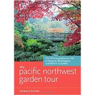 The Pacific Northwest Garden Tour: The 60 Best Gardens to Visit in Oregon, Washington, and British Columbia by Olson, Donald, 9781604694512