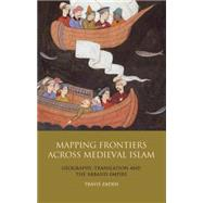 Mapping Frontiers Across Medieval Islam Geography, Translation and the 'Abbasid Empire by Zadeh, Travis, 9781848854512