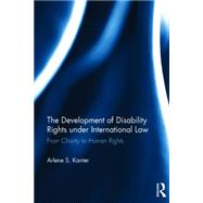 The Development of Disability Rights Under International Law: From Charity to Human Rights by Kanter; Arlene, 9780415524513