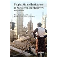 People, Aid and Institutions in Socio-economic Recovery: Facing Fragilities by Hilhorst; Dorothea, 9781138914513