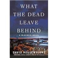 What the Dead Leave Behind by Housewright, David, 9781250094513