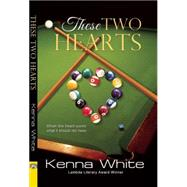 These Two Hearts by White, Kenna, 9781594934513