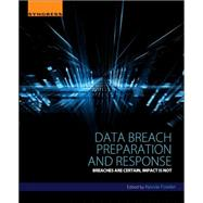 Data Breach Preparation and Response by Fowler, Kevvie, 9780128034514