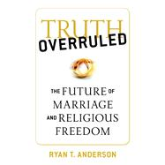Truth Overruled by Anderson, Ryan T., 9781621574514
