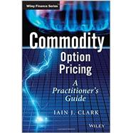 Commodity Option Pricing A Practitioner's Guide by Clark, Iain J., 9781119944515