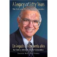 A Legacy of Fifty Years / Un legado de cincuenta anos: The Life and Work of Justo Gonzalez / La Vida Y Obra De Justo Gonzalez by Perea, Stan, 9781426774515