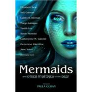 Mermaids and Other Mysteries of the Deep by Guran, Paula; Bear, Elizabeth; Gaiman, Neil; Kiernan, Caitlin R.; Lanagan, Margo, 9781607014515