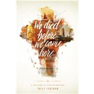 We Died Before We Came Here by Foreman, Emily, 9781631464515