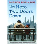The Hero Two Doors Down: Based on the True Story of Friendship Between a Boy and a Baseball Legend by Robinson, Sharon, 9780545804516