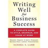 Writing Well for Business Success A complete guide to style, grammar, and usage at work by Lamb, Sandra E., 9781250064516