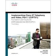 Implementing Cisco IP Telephony and Video, Part 1 (CIPTV1) Foundation Learning Guide (CCNP Collaboration Exam 300-070 CIPTV1) by Behl, Akhil; Gardiner, Berni; Finke, Joshua Samuel, 9781587144516