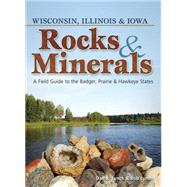 Rocks & Minerals of Wisconsin, Illinois & Iowa A Field Guide to the Badger, Prairie & Hawkeye States by Lynch,  Dan, 9781591934516