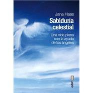 Sabiduria celestial / Celestial Wisdom: Una Vida Plena Con La Ayuda De Los Angeles by Hass, Jana; Martin, Alicia Valero, 9788441434516