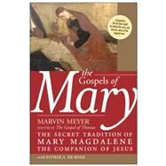 The Gospels of Mary: The Secret Tradition of Mary Magdalene, the Companion of Jesus by Meyer, Marvin, 9780060834517
