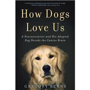 How Dogs Love Us: A Neuroscientist and His Adopted Dog Decode the Canine Brain by Berns, Gregory, 9780544114517