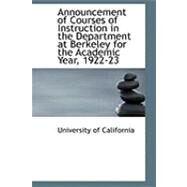 Announcement of Courses of Instruction in the Department at Berkeley for the Academic Year, 1922-23 by University of California, 9780554874517