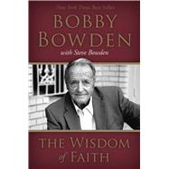 The Wisdom of Faith by Bowden, Bobby; Bowden, Steve, 9781433684517