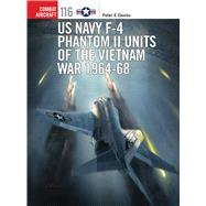US Navy F-4 Phantom II Units of the Vietnam War 1964-68 by Davies, Peter E.; Laurier, Jim; Hector, Gareth, 9781472814517