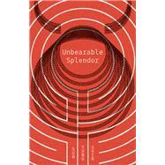 Unbearable Splendor by Shin, Sun Yung, 9781566894517