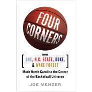 Four Corners: How UNC, NC State, Duke and Wake Forest Made North Carolina the Crossroads of the Basketball Universe by Menzer, Joe, 9781476794518