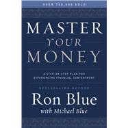 Master Your Money A Step-by-Step Plan for Experiencing Financial Contentment by Blue, Ron; Blue, Michael, 9780802414519
