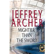 Mightier than the Sword A Novel by Archer, Jeffrey, 9781250034519