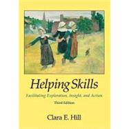 Helping Skills : Facilitating Exploration, Insight, and Action by Hill, Clara E., 9781433804519