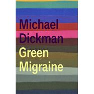 Green Migraine by Dickman, Michael, 9781556594519