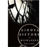 Hidden History of Milwaukee by Tanzilo, Robert, 9781626194519