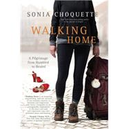 Walking Home: A Pilgrimage from Humbled to Healed by Choquette, Sonia, 9781401944520