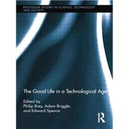 The Good Life in a Technological Age by Brey; Philip, 9780415754521