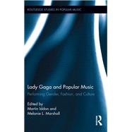 Lady Gaga and Popular Music: Performing Gender, Fashion, and Culture by Iddon; Martin, 9780415824521