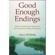 Good Enough Endings: Breaks, Interruptions, and Terminations from Contemporary Relational Perspectives by Salberg; Jill, 9780415994521
