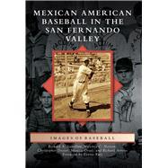Mexican American Baseball in the San Fernando Valley by Santillan, Richard A.; Norton, Victoria C.; Docter, Christopher; Ortez, Monica; Arroyo, Richard, 9781467134521
