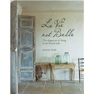 La Vie est Belle: The Elegant Art of Living in the French Style by Heald, Henrietta, 9781849754521