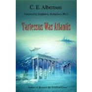 Tartessus Was Atlantis by Albertson, C. E., 9780595484522